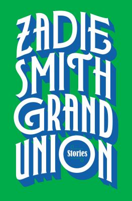 Grand Union: Stories, by Zadie Smith