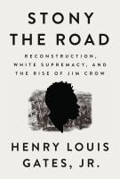 Stony the Road: Reconstruction, White Supremacy, and the Rise of Jim Crow by Henry Louis Gates, Jr