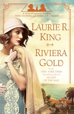 Riviera gold : a novel of suspense featuring Mary Russell and Sherlock Holmes / Laurie R. King
