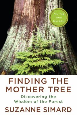Finding the mother tree : by Simard, S.