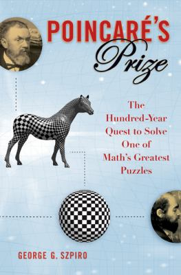 Poincaré's Prize: The Hundred-Year Quest to Solve One of Math's Greatest Puzzles