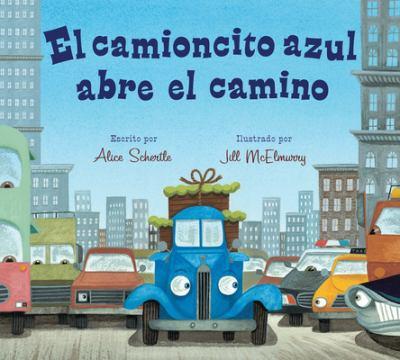 El camioncito azul abre el camino / by Schertle, Alice,