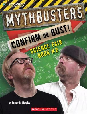 Mythbusters confirm or bust! : science fair book #2 By Samantha Margles