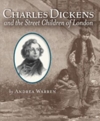 Charles Dickens and the Street Children of London by Andrea Warren book cover image