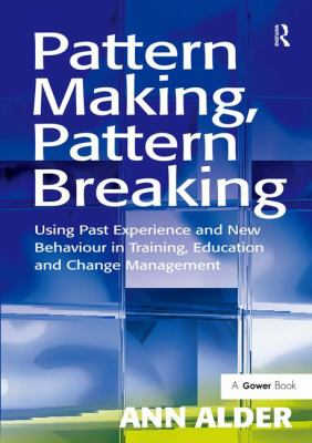Book jacket for Pattern Making, Pattern Breaking: Using Past Experience and New Behaviour in Training, Education and Change Management