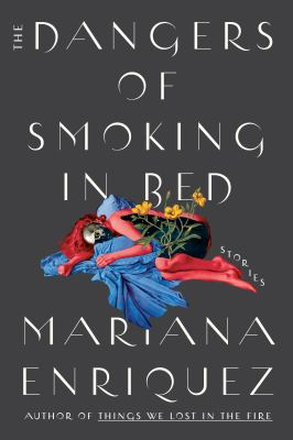 Cover of The Dangers of Smoking in Bed by Mariana Enriquez
