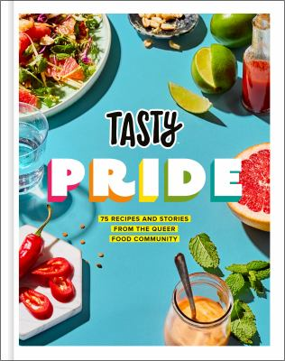 Tasty Pride: 75 Recipes and Stories from the Queer Food Community