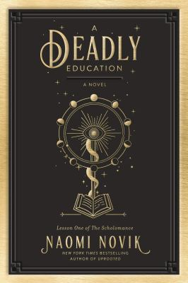 A deadly education : by Novik, Naomi,