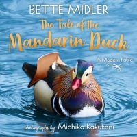 The+tale+of+the+mandarin+duck++a+modern+fable by Midler, Bette © 2021 (Added: 3/26/21)