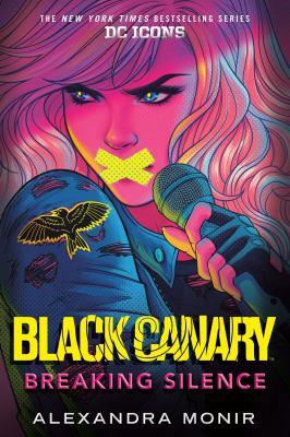 Black Canary : breaking silence by Monir, Alexandra, author.