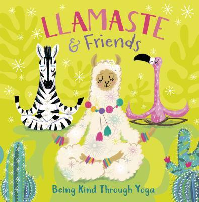 Llamaste & Friends: Being Kind Through Yoga