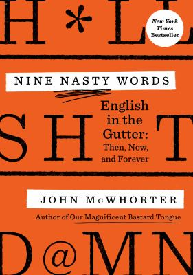 Nine nasty words : English in the gutter : then, now, and forever