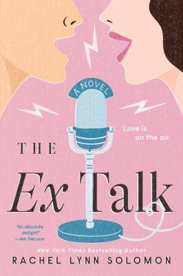 The ex talk / by Solomon, Rachel Lynn,