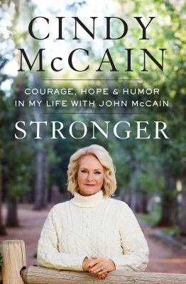 Stronger : courage, hope, and humor in my life with John McCain by McCain, Cindy, 1954- author.