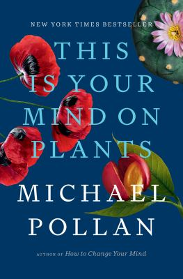 This is your mind on plants / by Pollan, Michael,