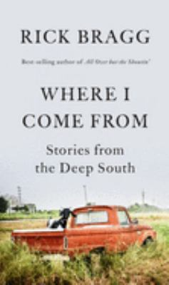 Where I come from : by Bragg, Rick,