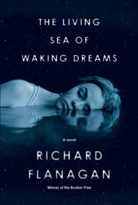 The living sea of waking dreams / by Flanagan, Richard,