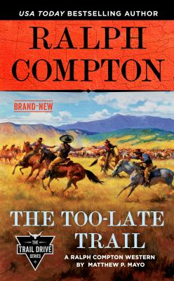 Ralph Compton the Too-Late Trail. by Mayo, Matthew P.