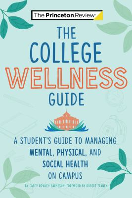 The college wellness guide : A Student's Guide to Managing Mental, Physical, and Social Health on Campus
