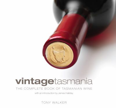 Vintage Tasmania : the complete book of Tasmanian wine