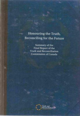 Honouring the Truth, Reconciling for the Future : Summary of the Final Report of the Truth and Reconciliation Commission of Canada by Truth and Reconciliation Commission of Canada