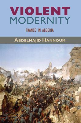 Cover art for Violent modernity : France in Algeria