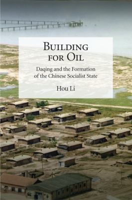 Building for oil : Daqing and the formation of the Chinese socialist state