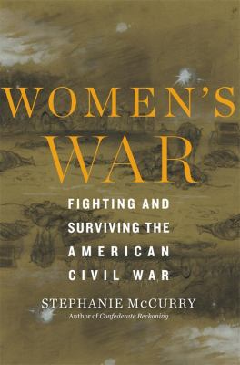Women's War - Fighting and Surviving the American Civil War