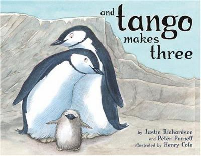 And Tango Makes Three, by Justin Richardson and Peter Parnell, illustrated by Henry Cole