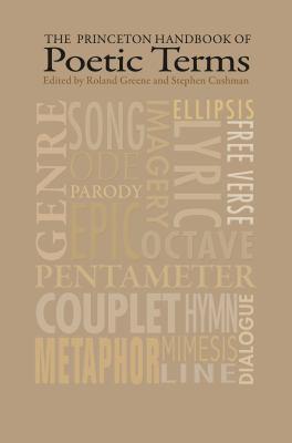The Princeton Handbook of Poetic Terms by Roland Greene, Cushman Stephen (Editors)