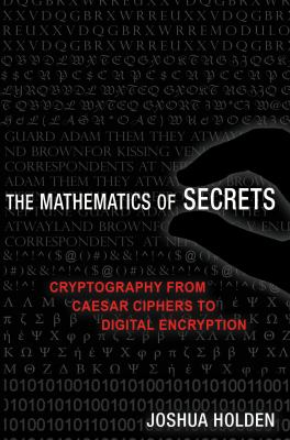 book cover: The Mathematics of Secrets: Cryptography from Caesar Ciphers to Digital Encryption
