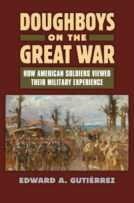 cover of Doughboys on the Great War: How American Soldiers Viewed Their Military Experience