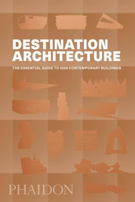 Destination architecture : the essential guide to 1000 contemporary buildings.
