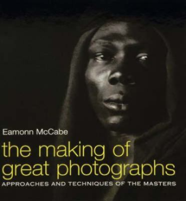 The Making of Great Photographs