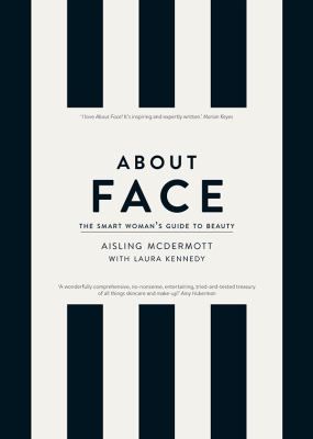 About Face – The Smart Woman's Guide to Beauty : Your Essential Skincare and Make-Up Bible for the Changing face of Beauty