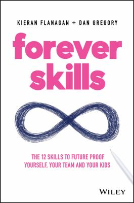 Forever skills : the 12 skills to future proof yourself, your team and your kids