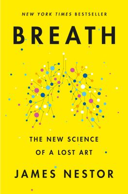 Breath: the New Science of a Lost Art, James Nester
