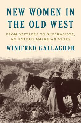 New women in the old west : from settlers to suffragists, an untold American story