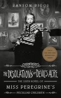 The Desolations Of Devil's Acre : The Sixth Novel Of Miss Peregrine's Peculiar Children by Riggs, Ransom © 2021 (Added: 3/23/21)