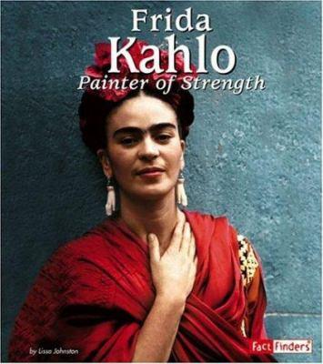 Frida Kahlo: Painter of Strength