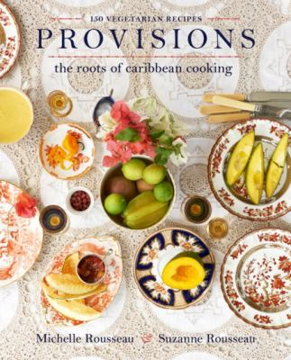 Provisions : the roots of Caribbean cooking 150 vegetarian recipes