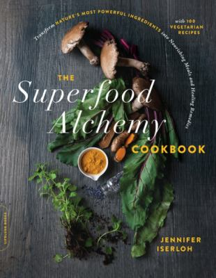 The superfood alchemy cookbook : transform nature