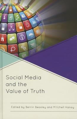 Social Media and the Value of Truth - Berrin Beasley; Mitchell Haney