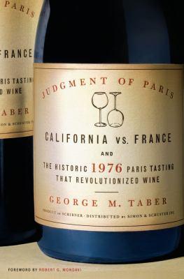 Judgment of Paris : California vs. France and the historic 1976 Paris tasting that revolutionized wine