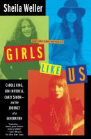 Girls like us : Carole King, Joni Mitchell, and Carly Simon--and the journey of a generation
