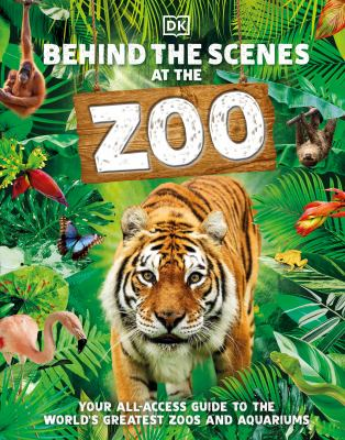 Behind the scenes at the zoo : your all-access guide to the world
