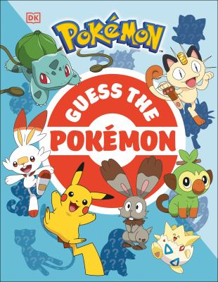 Guess the Pokémon: Find Out How Well You Know More Than 100 Pokémon!