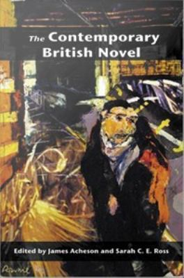 The Contemporary British Novel by James Acheson and Sarah Ross