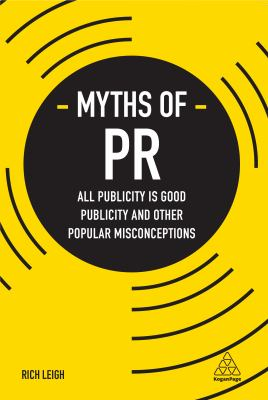 Myths of PR : All Publicity is Good Publicity and Other Popular Misconceptions - Opens in a new window