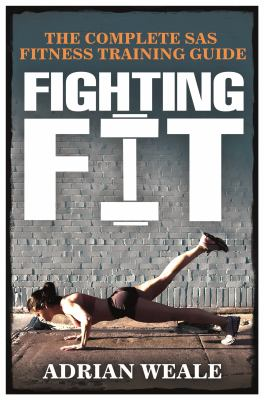 Fighting fit : the complete SAS fitness training guide